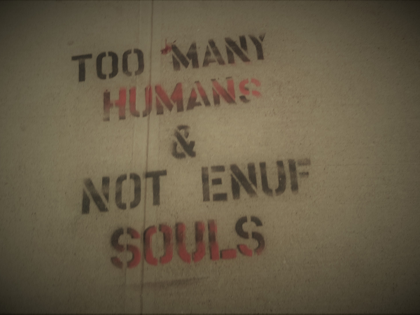 Too Many Humans, Not Enough Souls